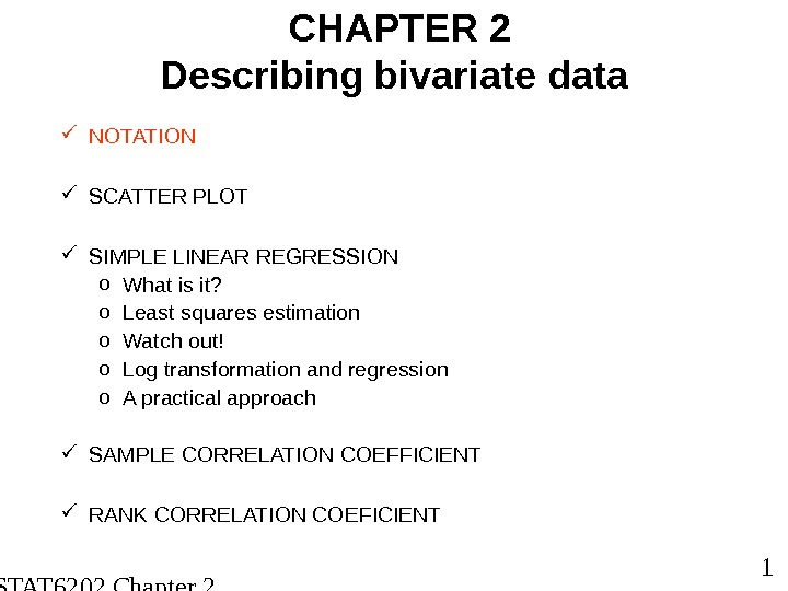 STAT 6202 Chapter 2 2012/2013 1 CHAPTER 2 Describing bivariate data NOTATION SCATTER PLOT SIMPLE