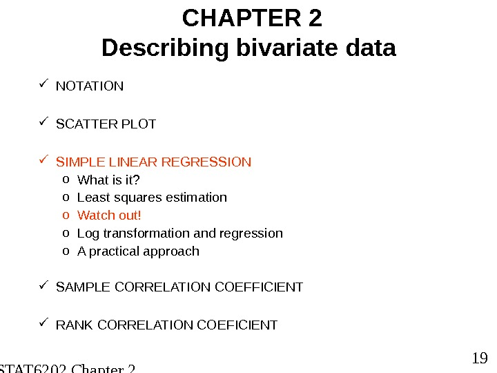 STAT 6202 Chapter 2 2012/2013 19 CHAPTER 2 Describing bivariate data NOTATION SCATTER PLOT SIMPLE