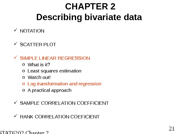 STAT 6202 Chapter 2 2012/2013 21 CHAPTER 2 Describing bivariate data NOTATION SCATTER PLOT SIMPLE