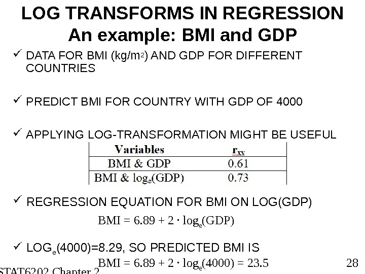 STAT 6202 Chapter 2 2012/2013 28 LOG TRANSFORMS IN REGRESSION An example: BMI and GDP