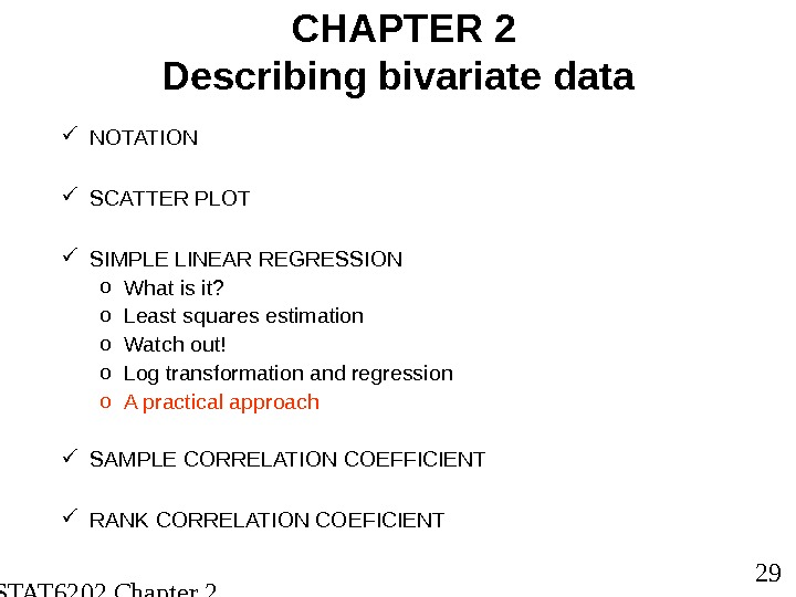 STAT 6202 Chapter 2 2012/2013 29 CHAPTER 2 Describing bivariate data NOTATION SCATTER PLOT SIMPLE
