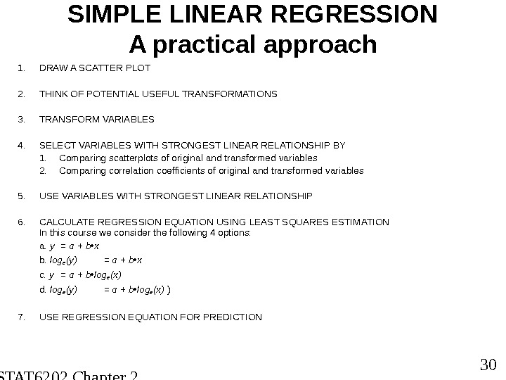 STAT 6202 Chapter 2 2012/2013 30 SIMPLE LINEAR REGRESSION A practical approach 1. DRAW A