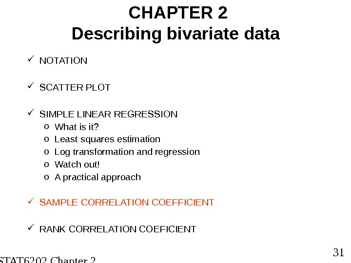 STAT 6202 Chapter 2 2012/2013 31 CHAPTER 2 Describing bivariate data NOTATION SCATTER PLOT SIMPLE