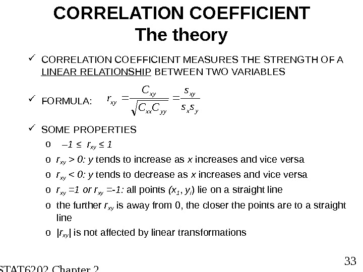 STAT 6202 Chapter 2 2012/2013 33 CORRELATION COEFFICIENT The theory CORRELATION COEFFICIENT MEASURES THE STRENGTH