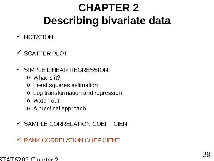 STAT 6202 Chapter 2 2012/2013 38 CHAPTER 2 Describing bivariate data NOTATION SCATTER PLOT SIMPLE