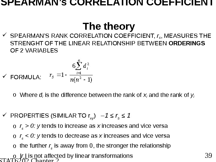 STAT 6202 Chapter 2 2012/2013 39 SPEARMAN's CORRELATION COEFFICIENT  The theory SPEARMAN'S RANK CORRELATION