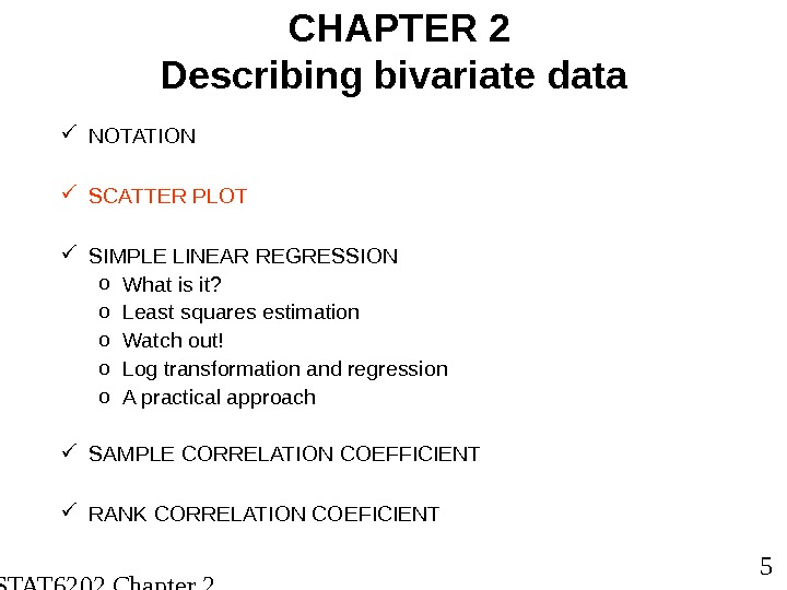 STAT 6202 Chapter 2 2012/2013 5 CHAPTER 2 Describing bivariate data NOTATION SCATTER PLOT SIMPLE