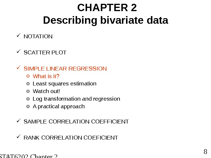 STAT 6202 Chapter 2 2012/2013 8 CHAPTER 2 Describing bivariate data NOTATION SCATTER PLOT SIMPLE