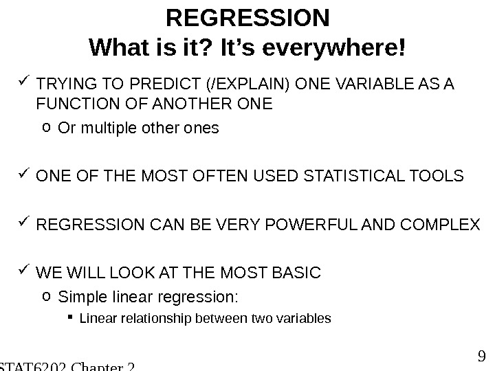 STAT 6202 Chapter 2 2012/2013 9 REGRESSION What is it? It's everywhere! TRYING TO PREDICT