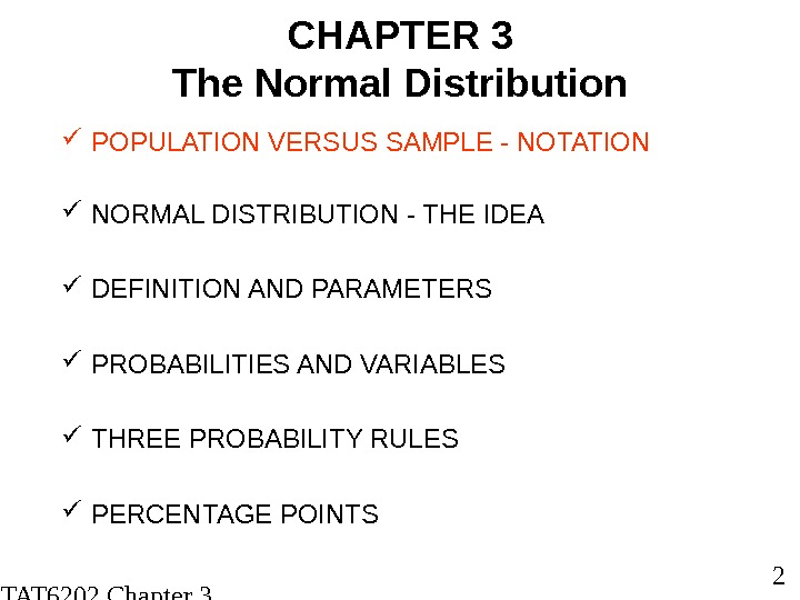 STAT 6202 Chapter 3 2012/2013 2 CHAPTER 3 The Normal Distribution POPULATION VERSUS SAMPLE -