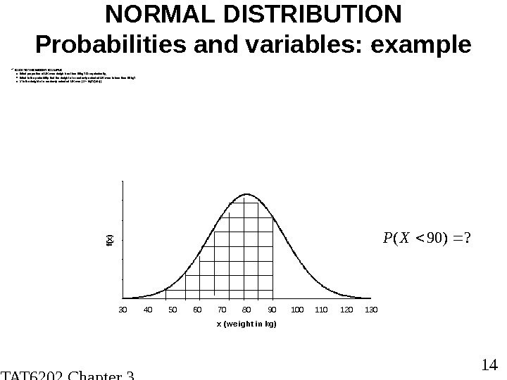 STAT 6202 Chapter 3 2012/2013 14 NORMAL DISTRIBUTION Probabilities and variables: example BACK TO THE