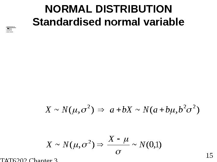 STAT 6202 Chapter 3 2012/2013 15 NORMAL DISTRIBUTION Standardised normal variable S TAN DA RD
