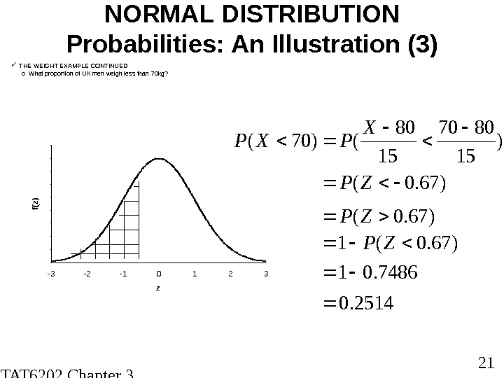 STAT 6202 Chapter 3 2012/2013 21 NORMAL DISTRIBUTION Probabilities: An Illustration (3) THE WEIGHT EXAMPLE