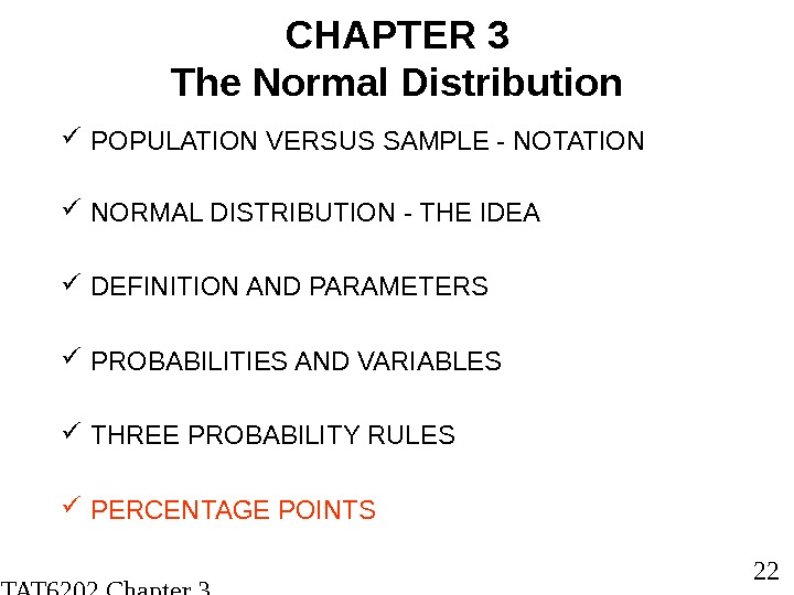 STAT 6202 Chapter 3 2012/2013 22 CHAPTER 3 The Normal Distribution POPULATION VERSUS SAMPLE -