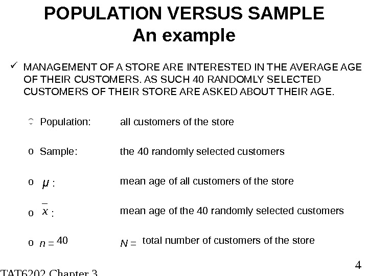 STAT 6202 Chapter 3 2012/2013 4 POPULATION VERSUS SAMPLE An example MANAGEMENT OF A STORE