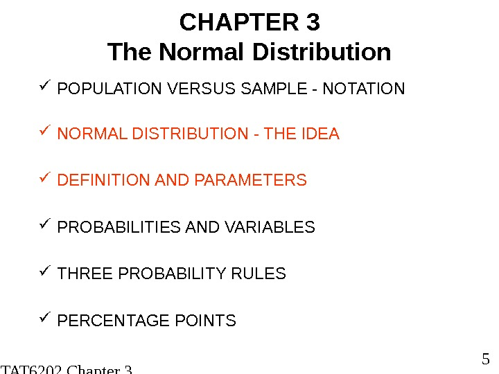 STAT 6202 Chapter 3 2012/2013 5 CHAPTER 3 The Normal Distribution POPULATION VERSUS SAMPLE -