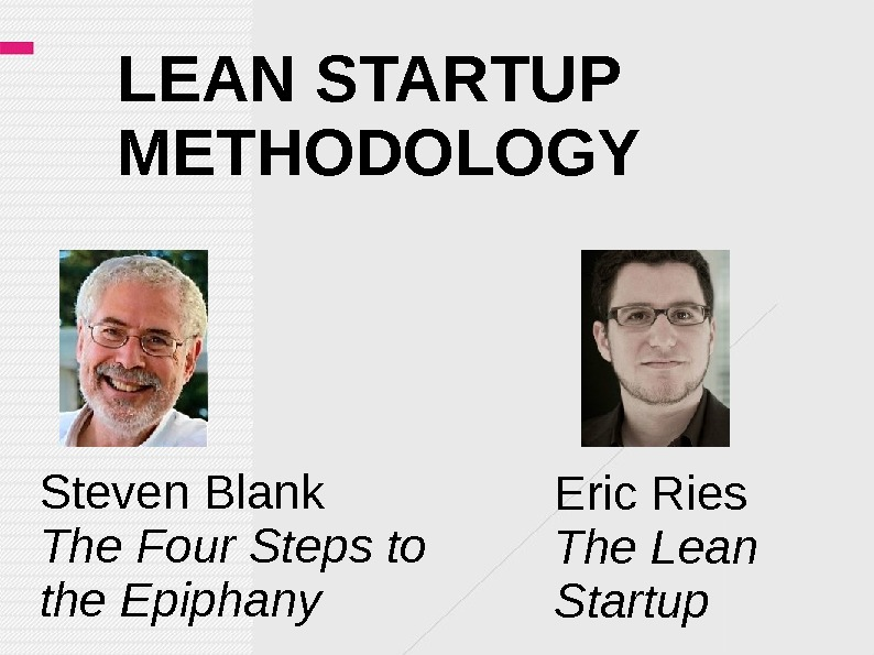 LEAN STARTUP METHODOLOGY Steven Blank The Four Steps to the Epiphany Eric Ries The