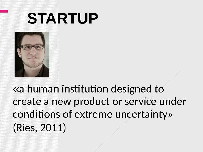 STARTUP « a human institution designed to create a new product or service under