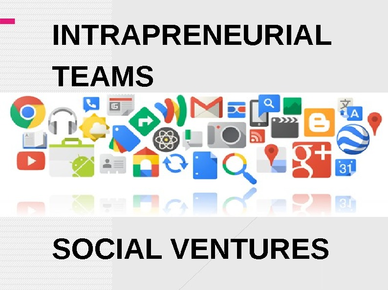 INTRAPRENEURIAL TEAMS SOCIAL VENTURES