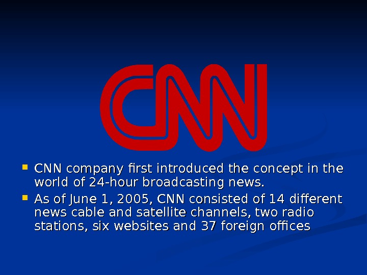 CNN company first introduced the concept in the world of 24 -hour broadcasting news.