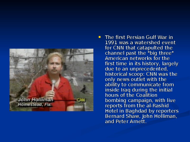 The first Persian Gulf War in 1991 was a watershed event for CNN that catapulted