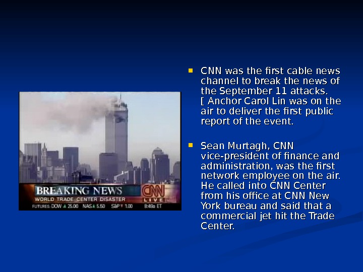 CNN was the first cable news channel to break the news of the September 11