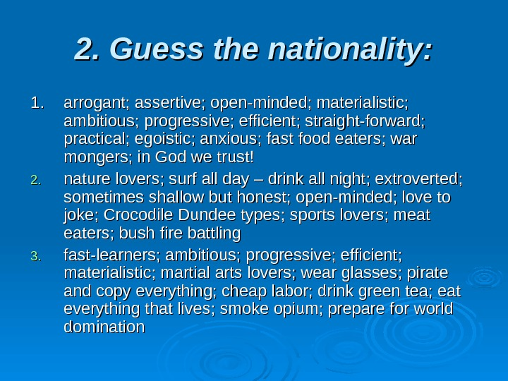 2. Guess the nationality: 1. 1.  arrogant; assertive; open-minded; materialistic;  ambitious; progressive;