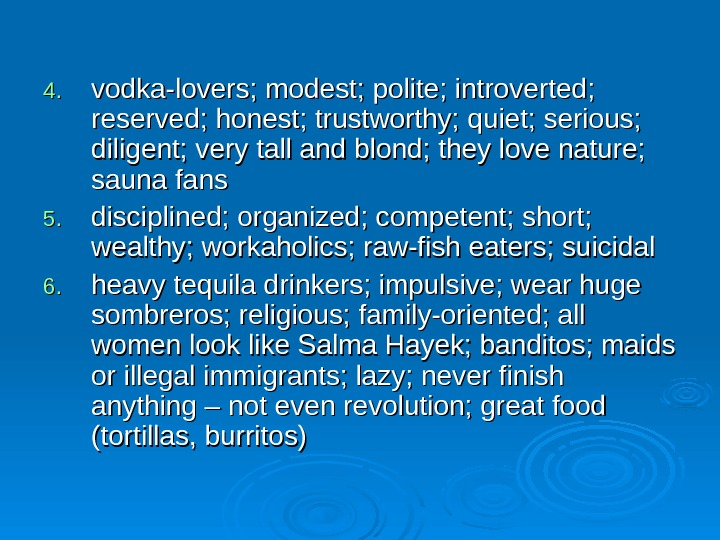 4. 4. vodka-lovers; modest; polite; introverted;  reserved; honest; trustworthy; quiet; serious;  diligent;