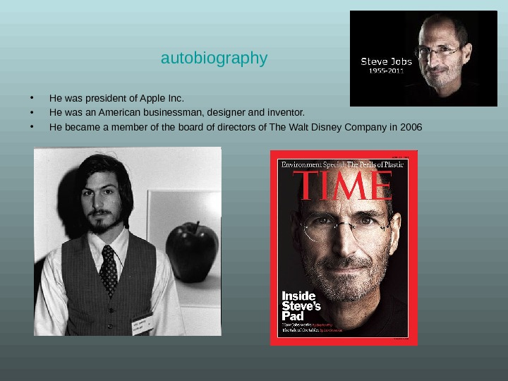 autobiography • He was president of Apple Inc.  • He was an American
