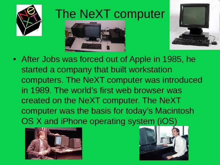 The Ne. XT computer • After Jobs was forced out of Apple in 1985,
