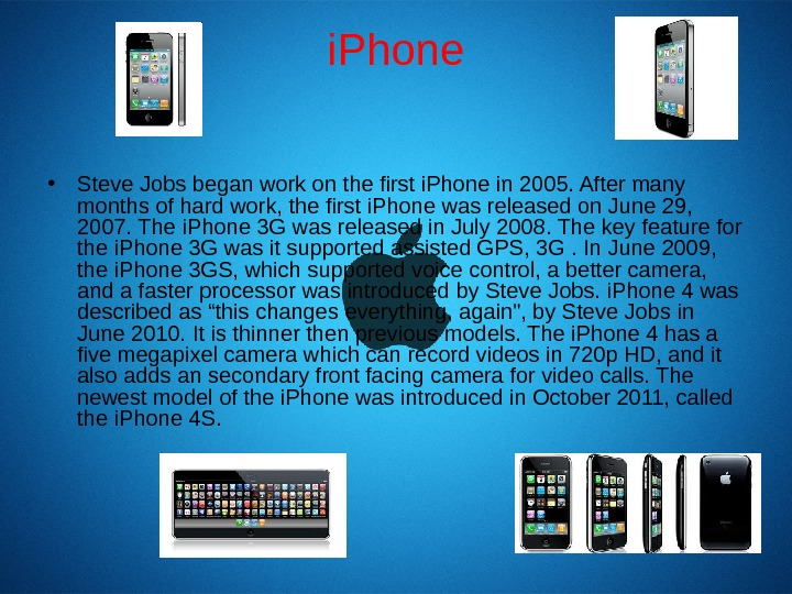 i. Phone • Steve Jobs began work on the first i. Phone in 2005.