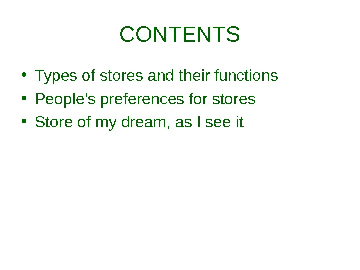 CONTENTS • Types of stores and their functions • People's preferences for stores • Store of