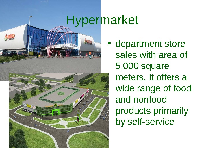 Hypermarket  • department store sales with area of 5, 000 square meters. It offers a