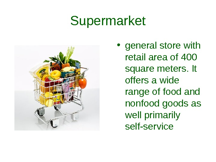 Supermarket • general store with  retail area of 400 square meters. It offers a wide