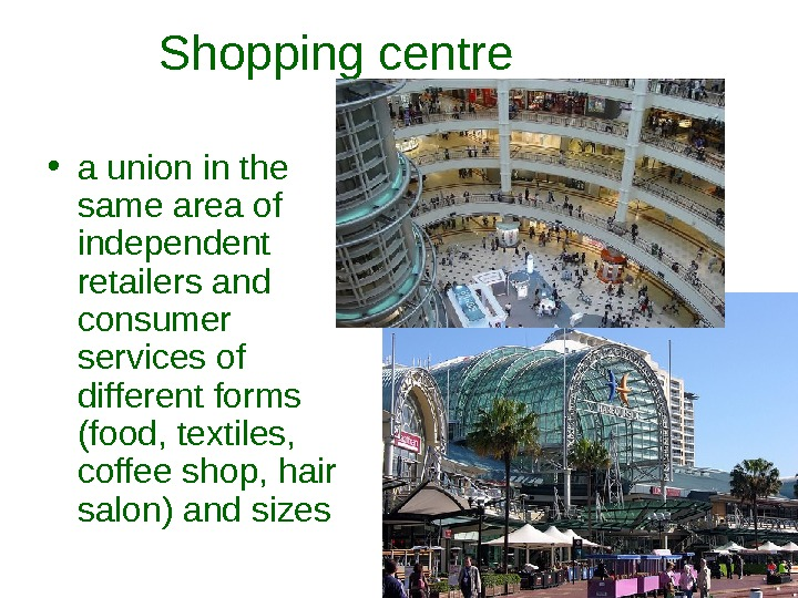 Shopping centre  • a union in the same area of independent retailers and consumer services