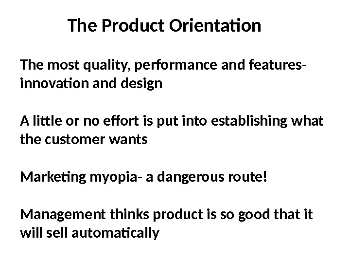 The Product Orientation The most quality, performance and features- innovation and design A little or