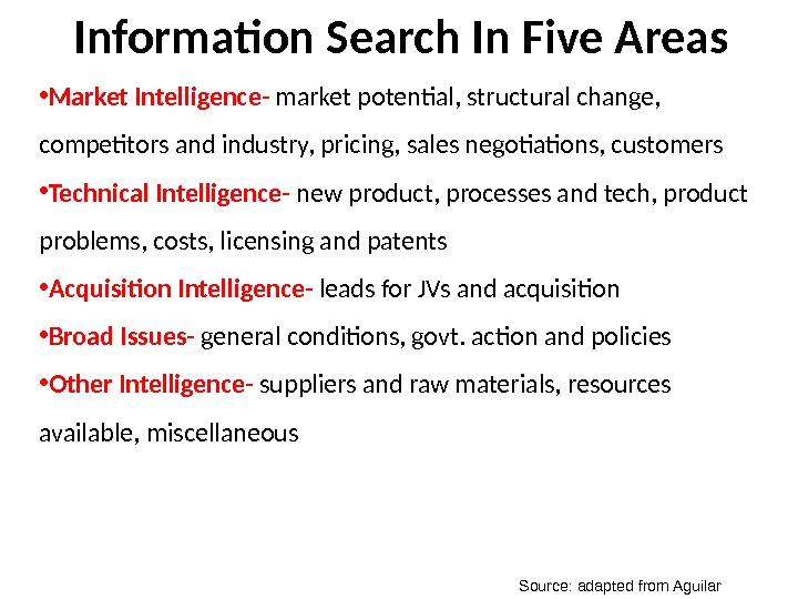 Information Search In Five Areas Source: adapted from Aguilar • Market Intelligence- market potential,