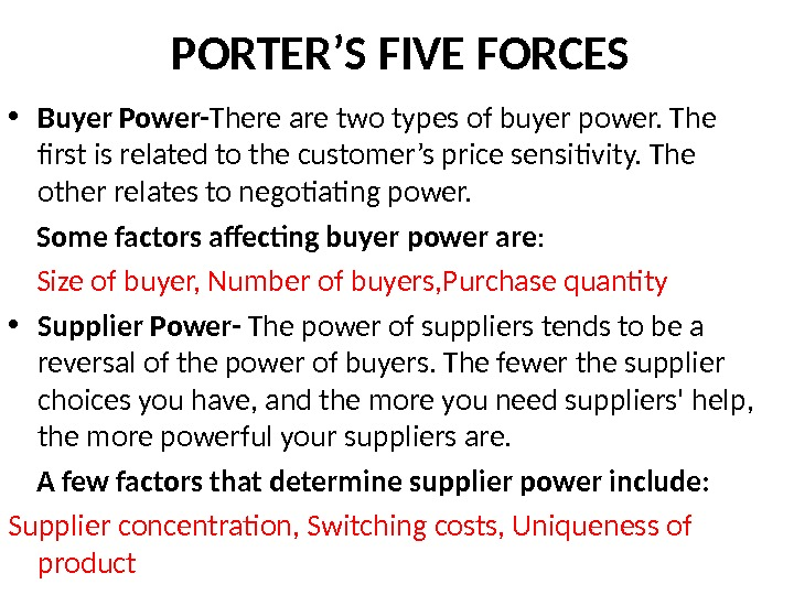 PORTER'S FIVE FORCES • Buyer Power- There are two types of buyer power. The first is