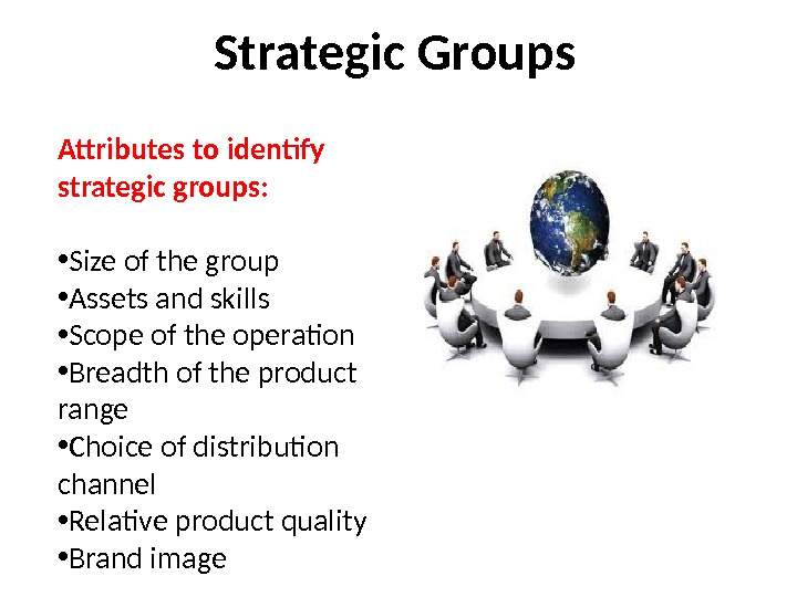 Strategic Groups Attributes to identify strategic groups:  • Size of the group