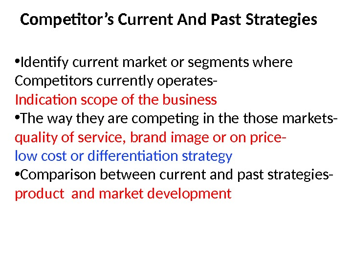 Competitor's Current And Past Strategies • Identify current market or segments where Competitors currently operates- Indication