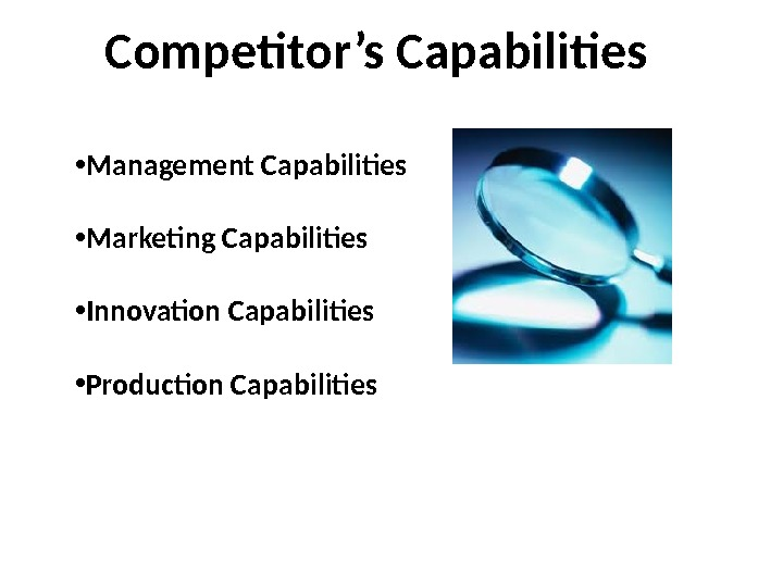 Competitor's Capabilities • Management Capabilities • Marketing Capabilities • Innovation Capabilities • Production Capabilities