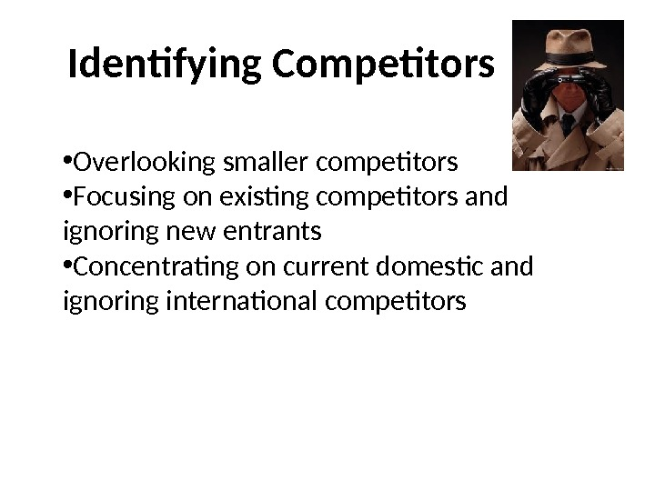 Identifying Competitors • Overlooking smaller competitors • Focusing on existing competitors and ignoring new