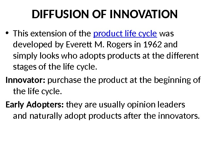 DIFFUSION OF INNOVATION • This extension of the product life cycle was developed by Everett M.