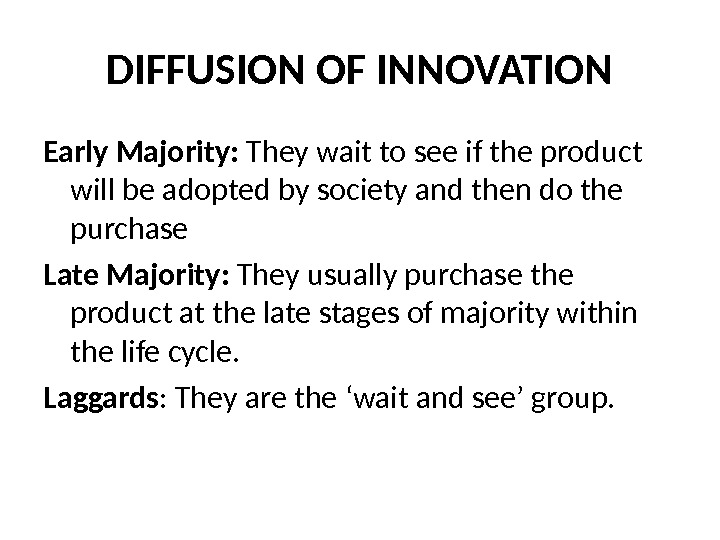 DIFFUSION OF INNOVATION Early Majority:  They wait to see if the product will be adopted