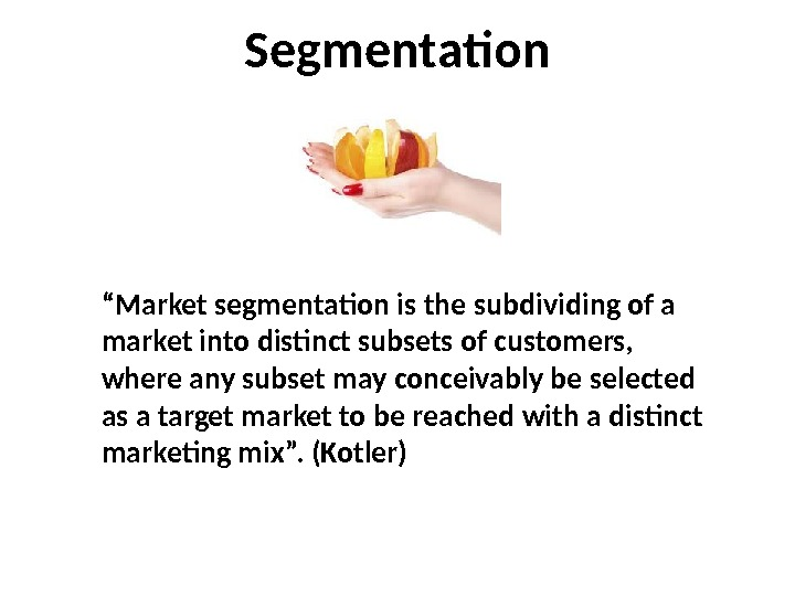 "Segmentation "" Market segmentation is the subdividing of a market into distinct subsets of customers,"