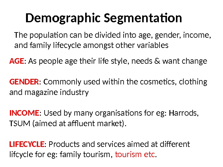 Demographic Segmentation The population can be divided into age, gender, income,  and family