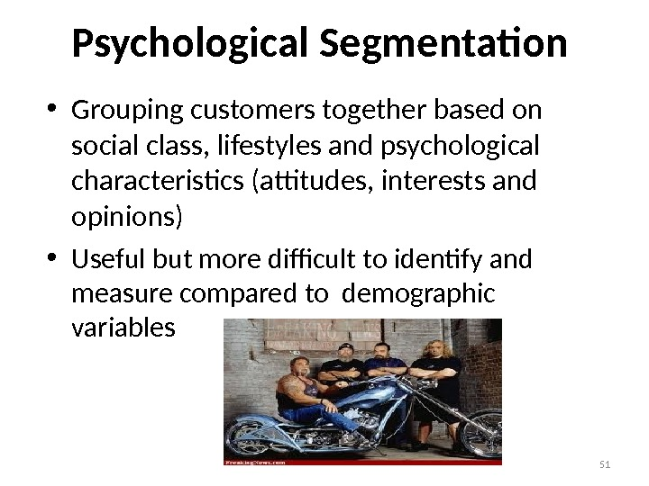51 • Grouping customers together based on social class, lifestyles and psychological characteristics (attitudes, interests and