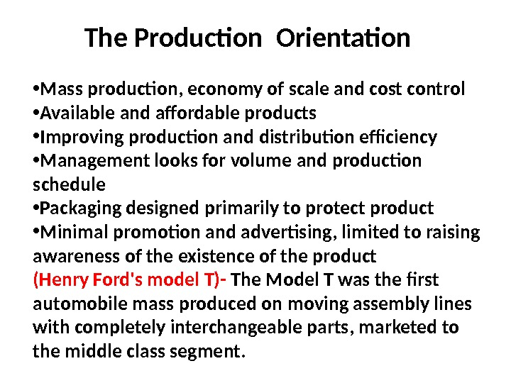 The Production Orientation • Mass production, economy of scale and cost control • Available