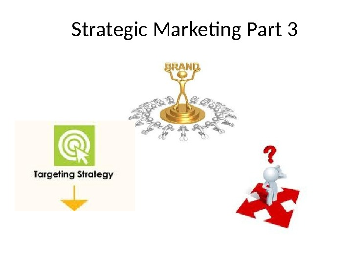 Strategic Marketing Part 3