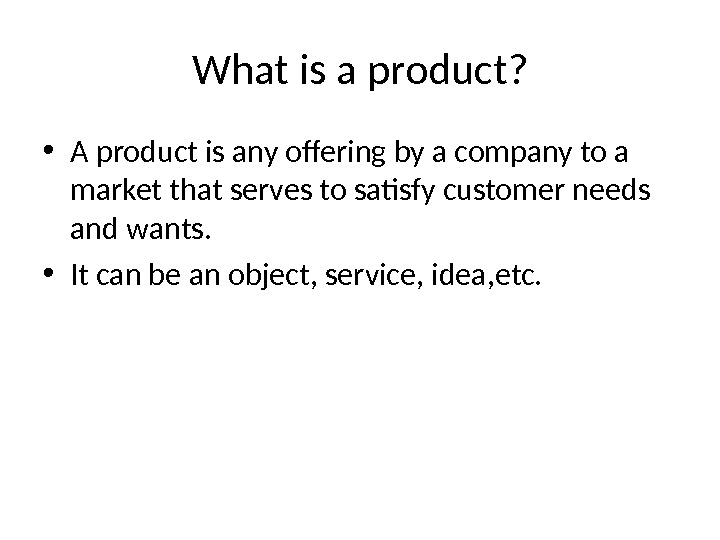 What is a product?  • A product is any offering by a company to a